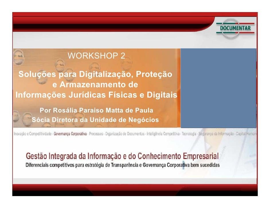 WORKSHOP 2   Soluções para Digitalização, Proteção         e Armazenamento de Informações Jurídicas Físicas e Digitais    ...