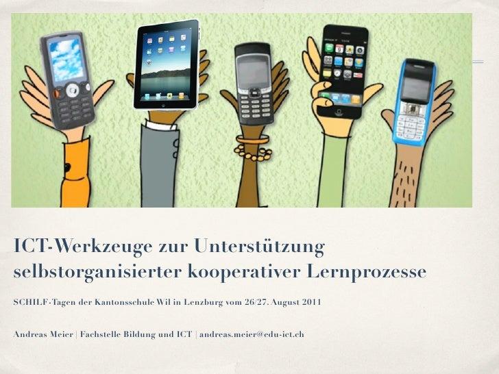 ICT-Werkzeuge zur Unterstützungselbstorganisierter kooperativer LernprozesseSCHILF-Tagen der Kantonsschule Wil in Lenzburg...