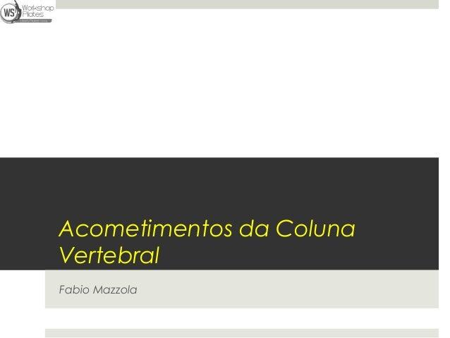 Acometimentos da ColunaVertebralFabio Mazzola