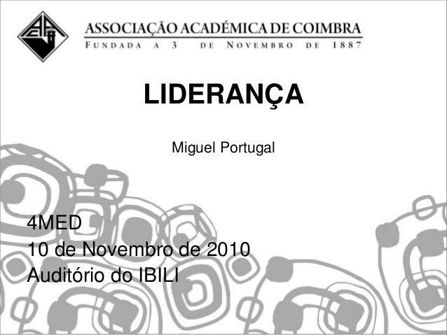 LIDERANÇA              Miguel Portugal4MED10 de Novembro de 2010Auditório do IBILI