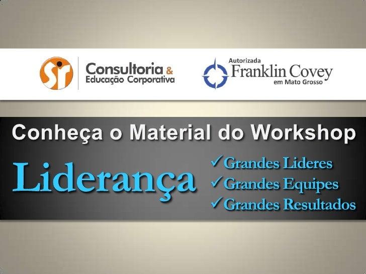 Conheça o Material do Workshop<br />Liderança<br /><ul><li>Grandes Lideres