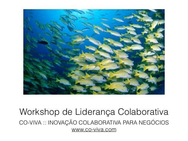 Workshop de Liderança Colaborativa CO-VIVA :: INOVAÇÃO COLABORATIVA PARA NEGÓCIOS www.co-viva.com
