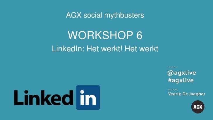 AGX social mythbusters    WORKSHOP 6LinkedIn: Het werkt! Het werkt
