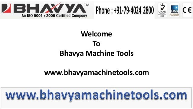 WelcomeToBhavya Machine Toolswww.bhavyamachinetools.com