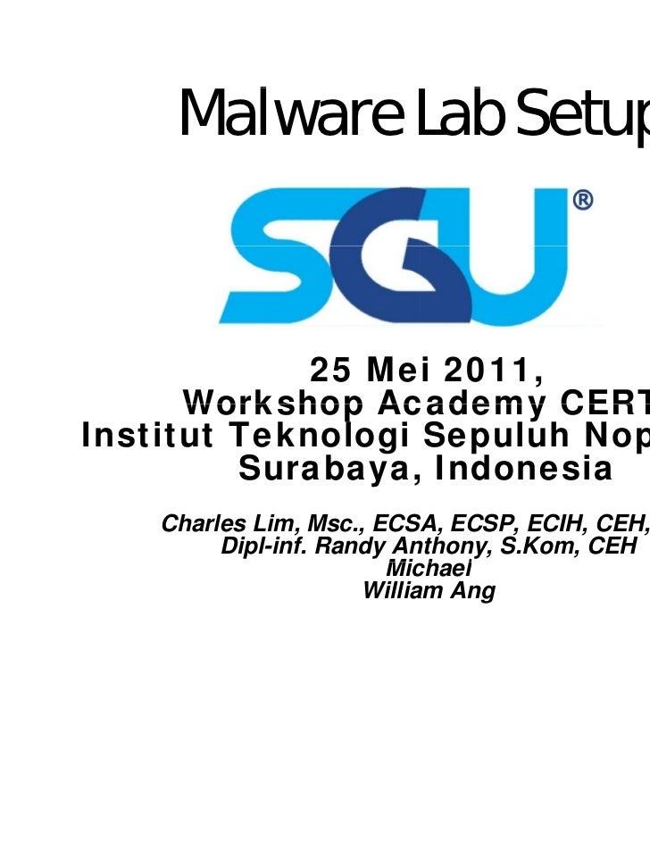 Malware L b S    M l     Lab Setup             25 Mei 2011,      Workshop Ac cademy CERT                          CERT,Ins...