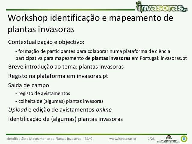 Identificação e Mapeamento de Plantas Invasoras   ESAC www.invasoras.pt 1/28 Workshop identificação e mapeamento de planta...