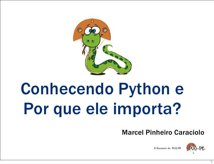 Conhecendo Python   e Por que ele         Marcel Pinheiro Caraciolo                   X Encontro do PUG-PE                ...