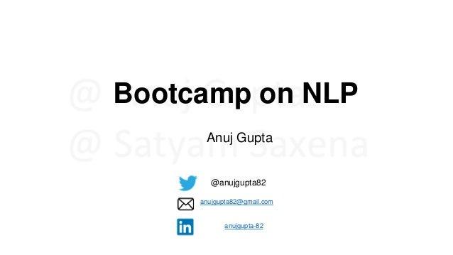 Bootcamp on NLP Anuj Gupta @anujgupta82 anujgupta82@gmail.com anujgupta-82
