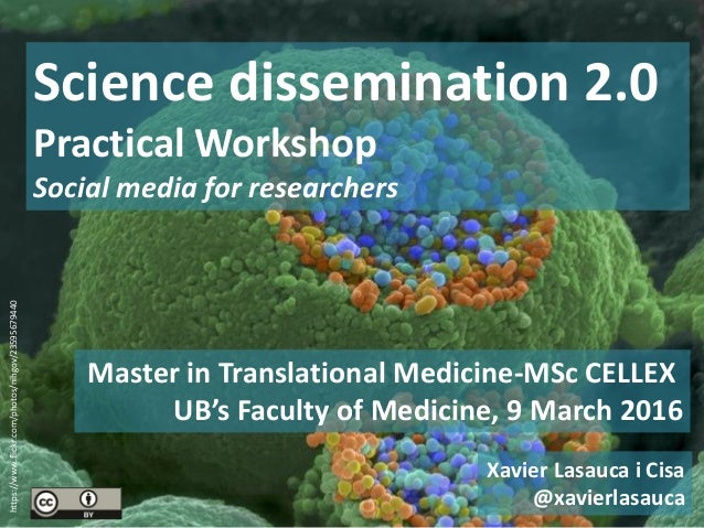 Master in Translational Medicine-MSc CELLEX UB's Faculty of Medicine, 9 March 2016 Science dissemination 2.0 Practical Wor...