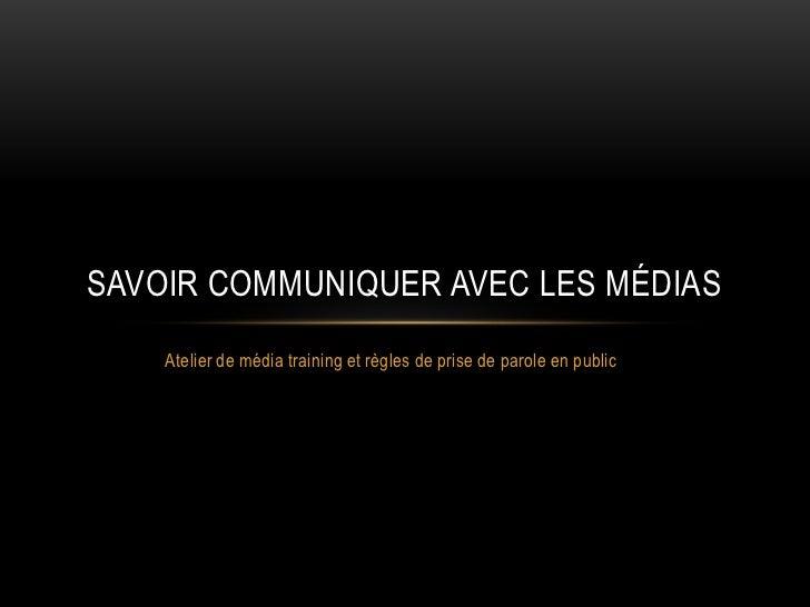 Atelier de média training et règles de prise de parole en public<br />Savoir communiquer avec les médias<br />