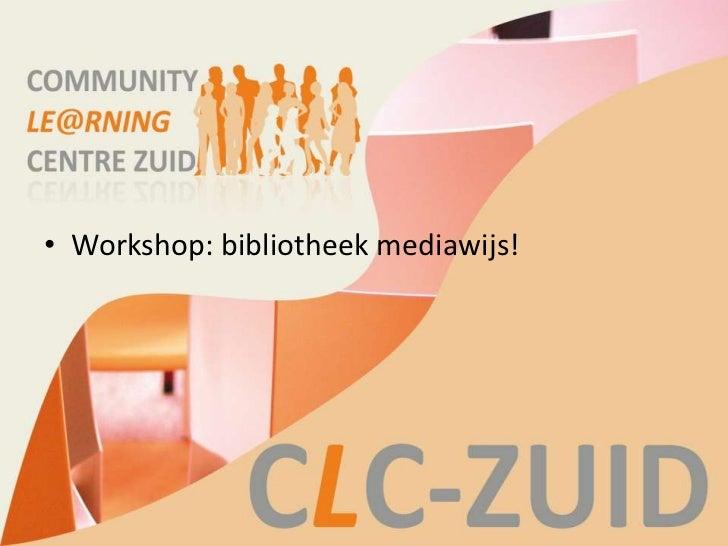 • Workshop: bibliotheek mediawijs!