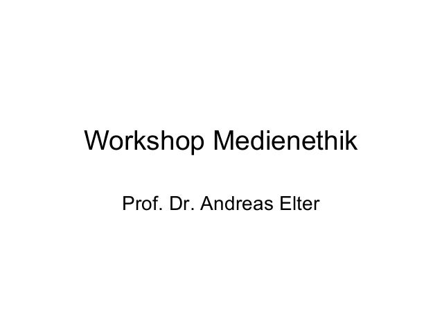 Workshop MedienethikProf. Dr. Andreas Elter
