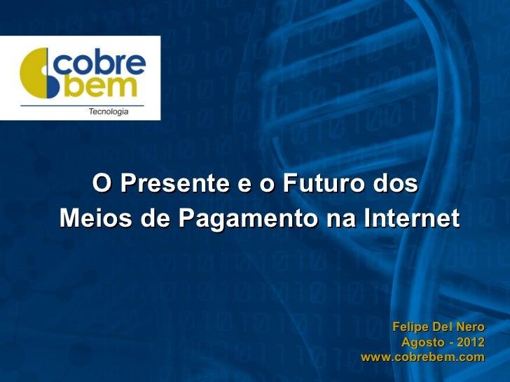 O Presente e o Futuro dosMeios de Pagamento na Internet                         Felipe Del Nero                           ...