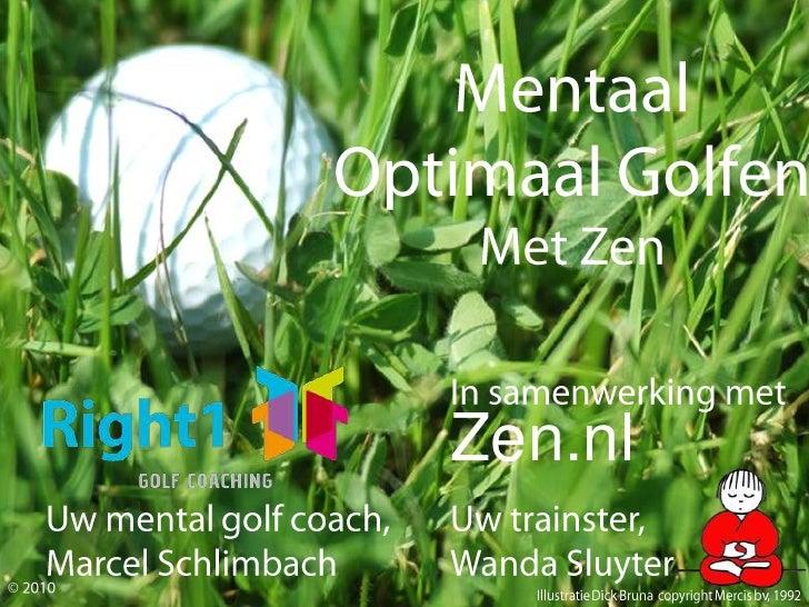 Mentaal<br />Optimaal Golfen<br />Met Zen<br />In samenwerking met Zen.nl<br />Uw mental golf coach,<br />Marcel Schlimbac...
