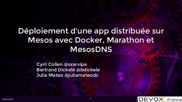 #DevoxxFR Déploiement d'une app distribuée sur Mesos avec Docker, Marathon et MesosDNS Cyril Collen @sxarvipa Bertrand Dic...