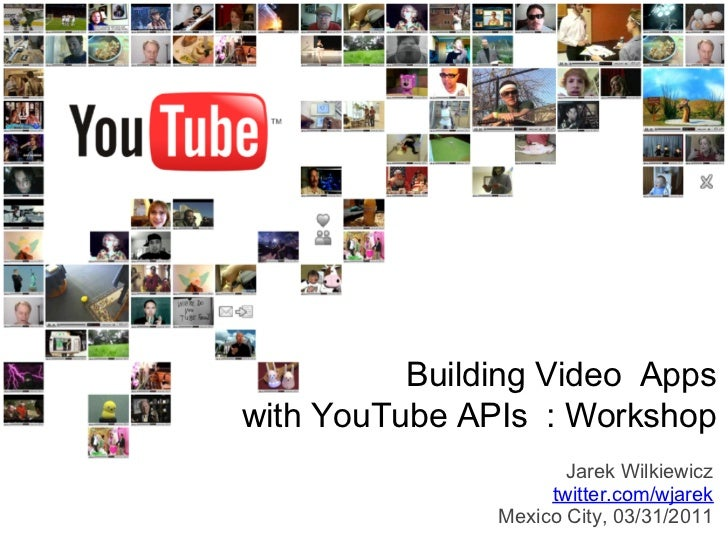 Building Video Appswith YouTube APIs : Workshop                      Jarek Wilkiewicz                    twitter.com/wjare...