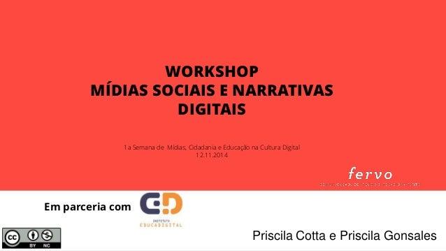 © 2014  Em parceria com  WORKSHOP  MÍDIAS SOCIAIS E NARRATIVAS DIGITAIS  1a Semana de Mídias, Cidadania e Educação na Cult...