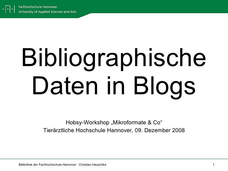 """Bibliographische Daten in Blogs Hobsy-Workshop """"Mikroformate & Co"""" Tierärztliche Hochschule Hannover, 09. Dezember 2008"""