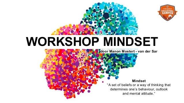 "WORKSHOP MINDSET door Manon Mostert - van der Sar…….... Mindset ""A set of beliefs or a way of thinking that determines one..."