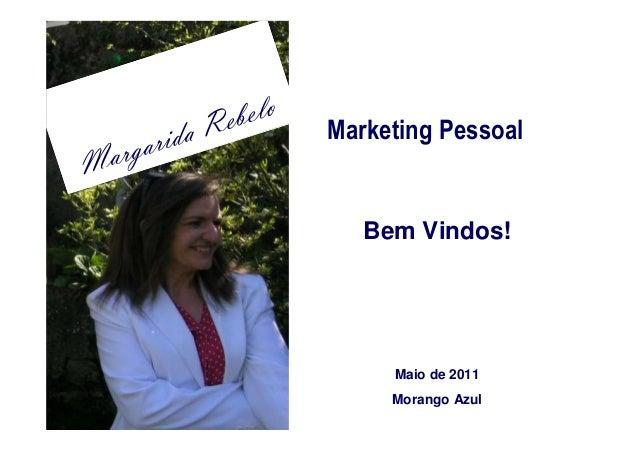 Rebelo  arga   rida          Marketing PessoalM                          Bem Vindos!                            Maio de 20...