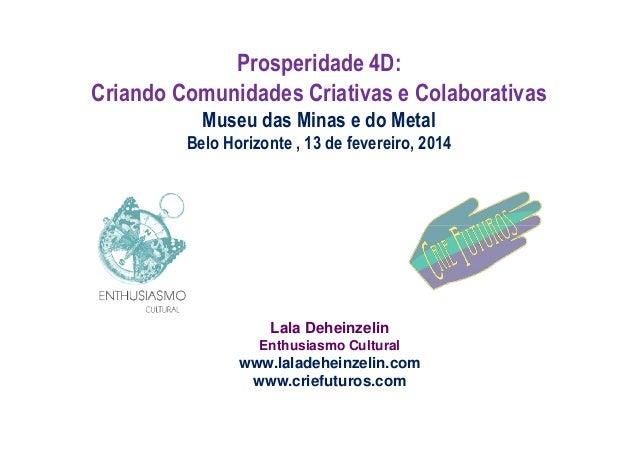 Prosperidade 4D: Criando Comunidades Criativas e Colaborativas Museu das Minas e do Metal Belo Horizonte , 13 de fevereiro...