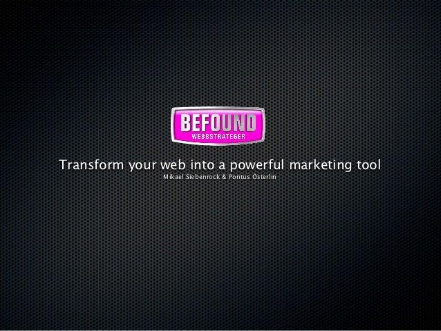 Transform your web into a powerful marketing tool               Mikael Siebenrock & Pontus Österlin