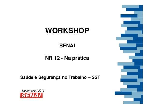 WORKSHOP SENAI NR 12 - Na prática Saúde e Segurança no Trabalho – SST Novembro / 2013