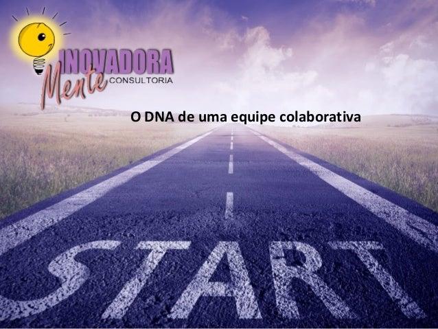 O DNA de uma equipe colaborativa
