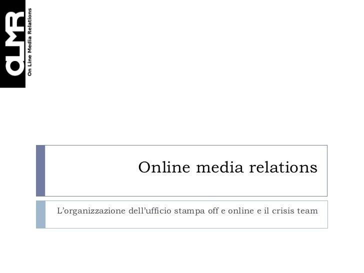 Online media relationsL'organizzazione dell'ufficio stampa off e online e il crisis team