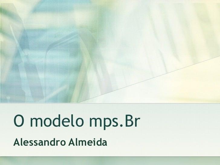 O modelo mps.Br Alessandro Almeida
