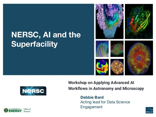 Workshop on Applying Advanced AI Workflows in Astronomy and Microscopy NERSC, AI and the Superfacility Debbie Bard Acting ...