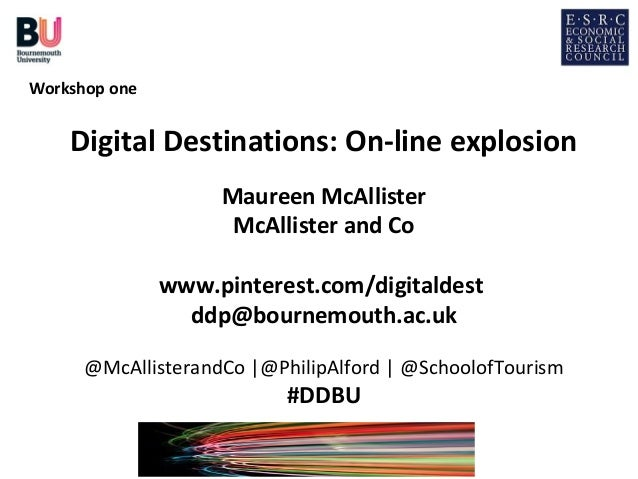 Workshop one    Digital Destinations: On-line explosion                    Maureen McAllister                     McAllist...