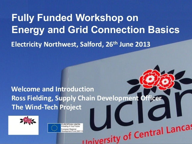 Fully Funded Workshop on Energy and Grid Connection Basics Electricity Northwest, Salford, 26th June 2013  Welcome and Int...