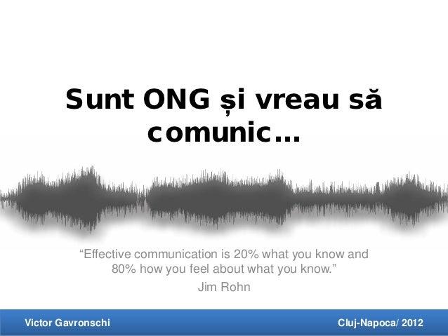 "Sunt ONG și vreau să             comunic…          ""Effective communication is 20% what you know and                80% ho..."