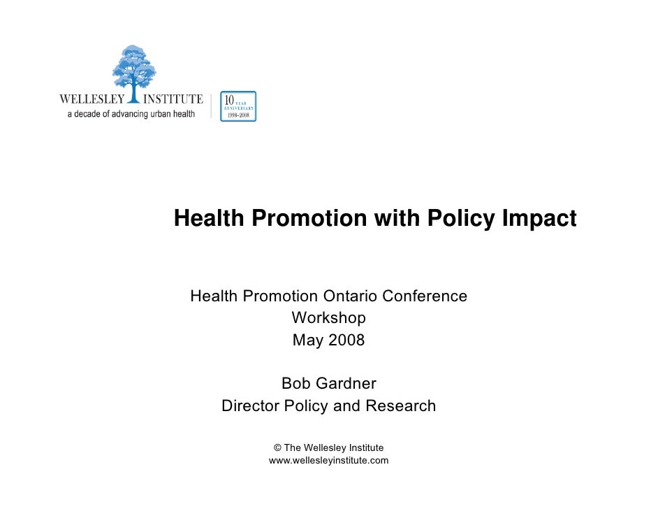 Health Promotion with Policy Impact    Health Promotion Ontario Conference              Workshop              May 2008    ...