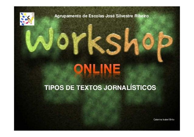 TIPOS DE TEXTOS JORNALÍSTICOS Catarina Isabel Brito Agrupamento de Escolas José Silvestre Ribeiro
