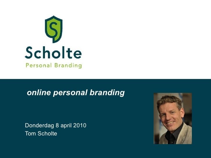 Donderdag 8 april 2010 Tom Scholte online personal branding