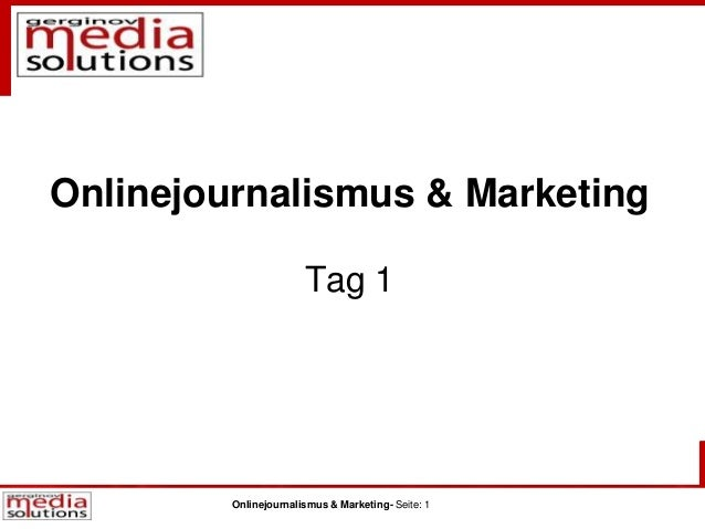 Onlinejournalismus & Marketing- Seite: 1 Onlinejournalismus & Marketing Tag 1
