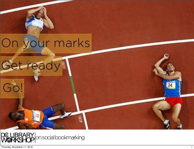 On your marks Get ready Go! onsocialbookmarking 1Thursday, November 11, 2010