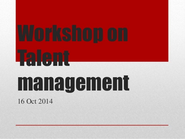 Workshop on Talent management 16 Oct 2014