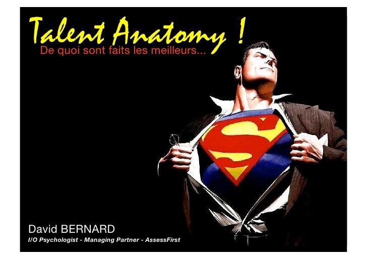 Talent Anatomy !    De quoi sont faits les meilleurs...     David BERNARD I/O Psychologist - Managing Partner - AssessFirst