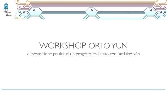 WORKSHOP ORTOYUN dimostrazione pratica di un progetto realizzato con l'arduino yùn