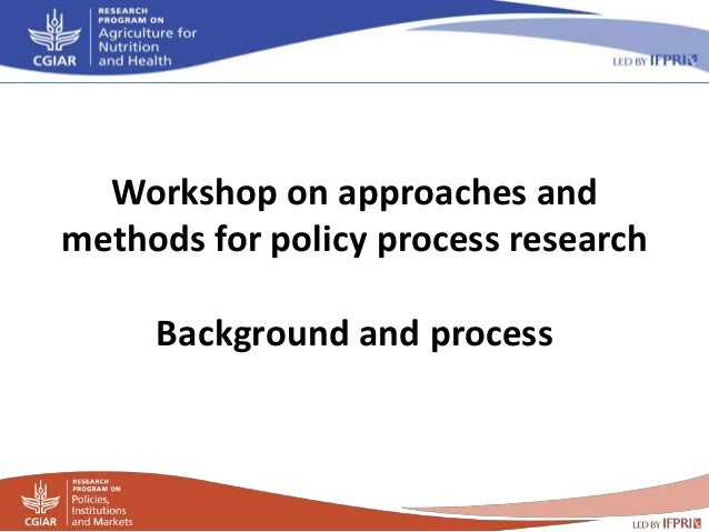Workshop on approaches and methods for policy process research Background and process