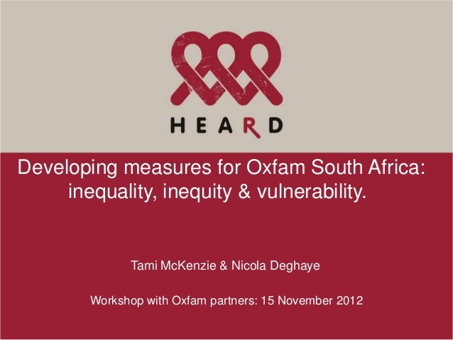 Developing measures for Oxfam South Africa:     inequality, inequity & vulnerability.             Tami McKenzie & Nicola D...