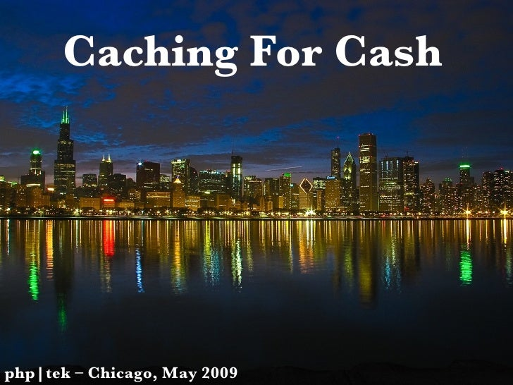Caching For Cash php|tek – Chicago, May 2009