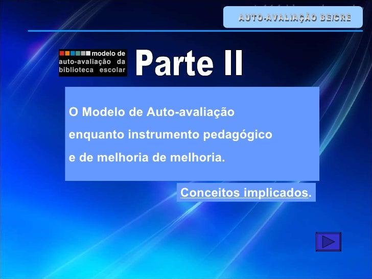 AUTO-AVALIAÇÃO BE/CRE O Modelo de Auto-avaliação enquanto instrumento pedagógico  e de melhoria de melhoria.  Conceitos im...