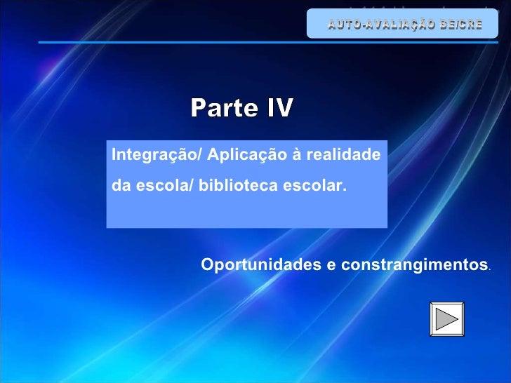 AUTO-AVALIAÇÃO BE/CRE Integração/ Aplicação à realidade  da escola/ biblioteca escolar.  Oportunidades e constrangimentos ...