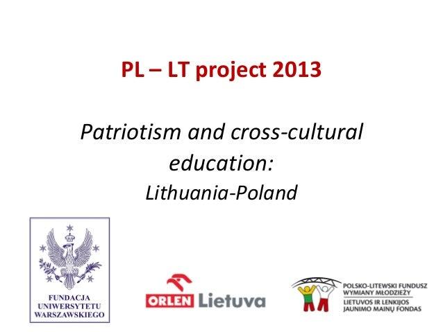PL – LT project 2013 Patriotism and cross-cultural education: Lithuania-Poland