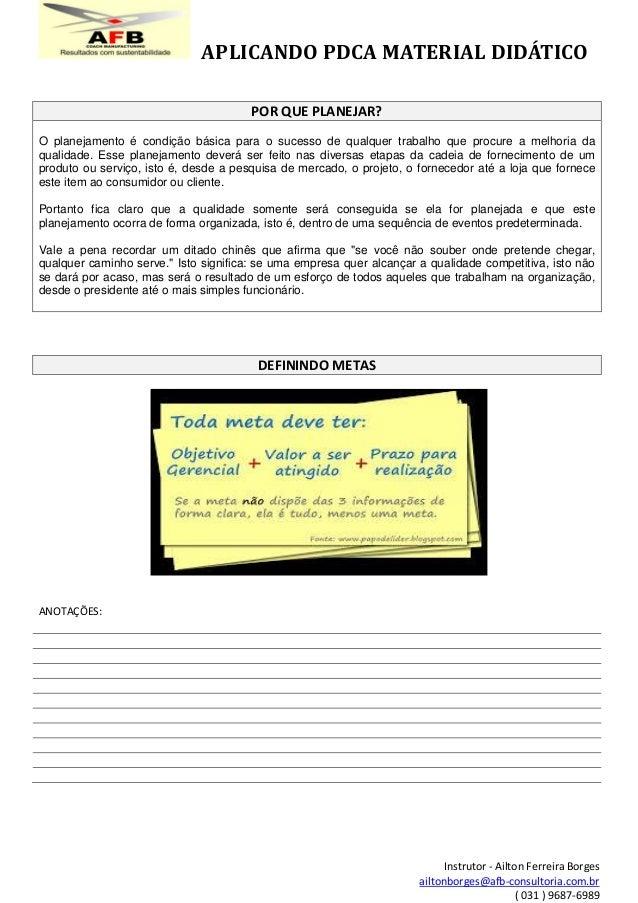 APLICANDO PDCA MATERIAL DIDÁTICO Instrutor - Ailton Ferreira Borges ailtonborges@afb-consultoria.com.br ( 031 ) 9687-6989 ...