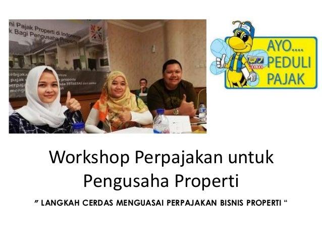 """Workshop Perpajakan untuk Pengusaha Properti """" LANGKAH CERDAS MENGUASAI PERPAJAKAN BISNIS PROPERTI """""""